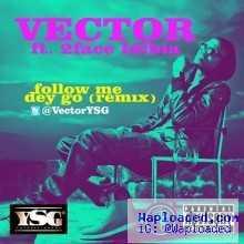 Vector - Follow Dey Go Remix Ft 2face